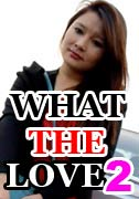 What The Love 2