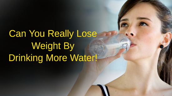Can You Really Lose Weight By Drinking More Water!