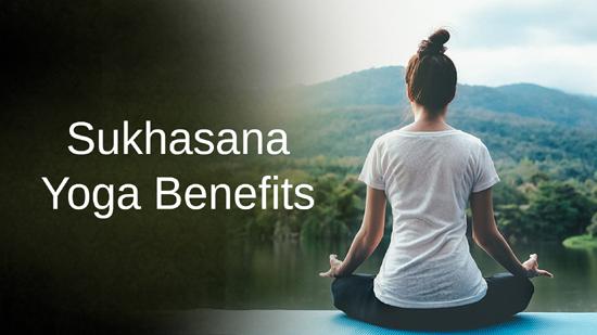 Sukhasana Yoga Benefits