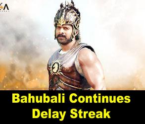 Bahubali Continues Delay Streak