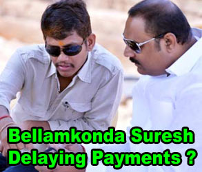 Bellamkonda Suresh Delaying Payments