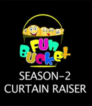 Fun Bucket | Season 2 | Curtain Raiser