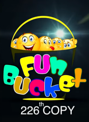 Fun Bucket 226th Episode